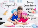 Surprise!! Baking Grain Free is EASIER than Baking Gluten Free!