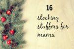 16 stocking stuffers any mama would enjoy